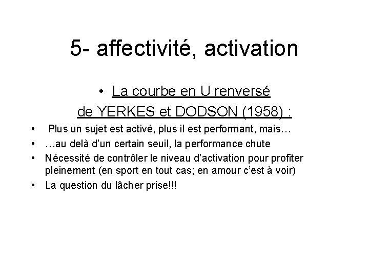 5 - affectivité, activation • La courbe en U renversé de YERKES et DODSON