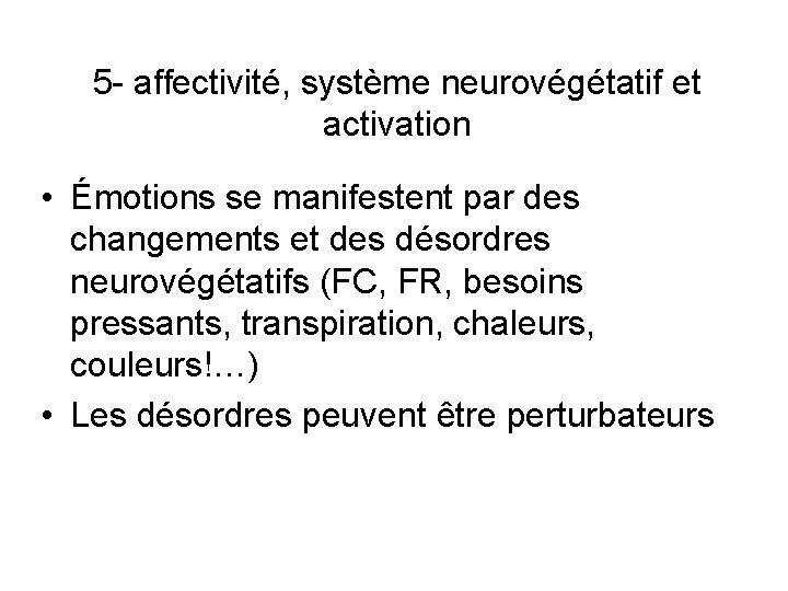 5 - affectivité, système neurovégétatif et activation • Émotions se manifestent par des changements