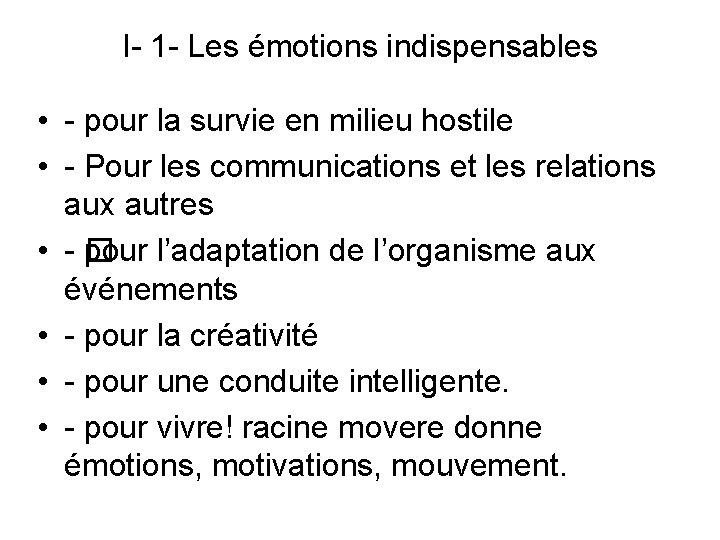 I- 1 - Les émotions indispensables • - pour la survie en milieu hostile