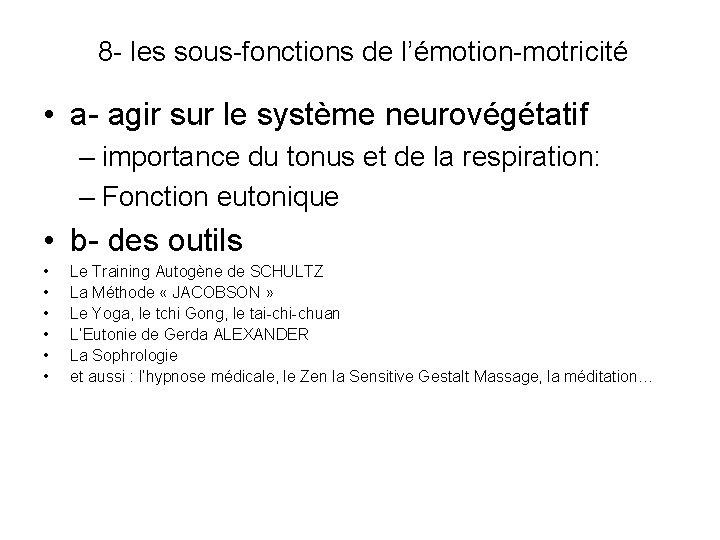 8 - les sous-fonctions de l'émotion-motricité • a- agir sur le système neurovégétatif –