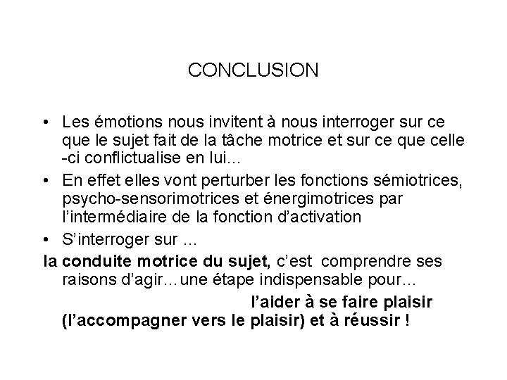 CONCLUSION • Les émotions nous invitent à nous interroger sur ce que le sujet