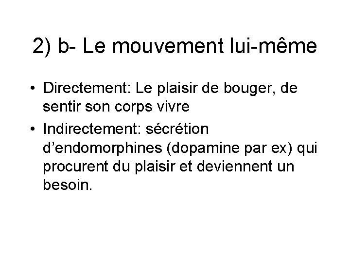 2) b- Le mouvement lui-même • Directement: Le plaisir de bouger, de sentir son