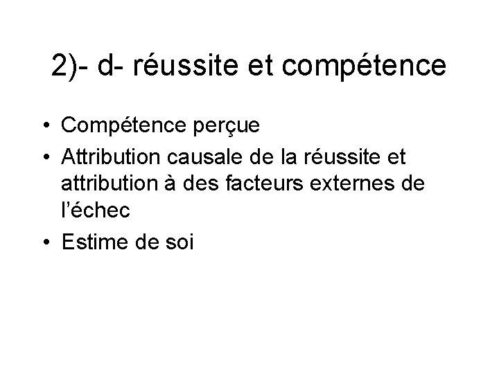 2)- d- réussite et compétence • Compétence perçue • Attribution causale de la réussite