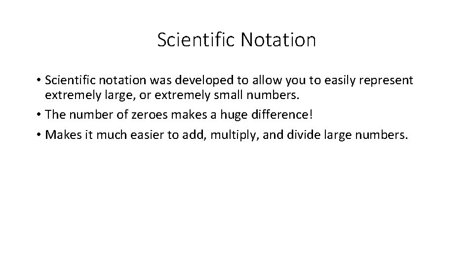 Scientific Notation • Scientific notation was developed to allow you to easily represent extremely