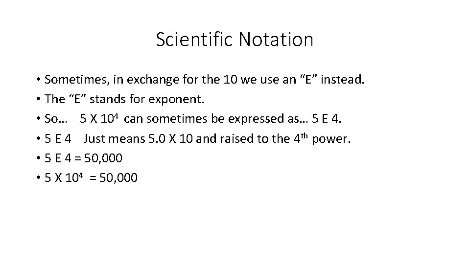 """Scientific Notation • Sometimes, in exchange for the 10 we use an """"E"""" instead."""
