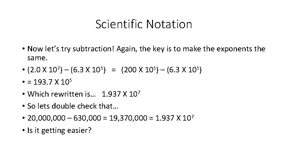 Scientific Notation • Now let's try subtraction! Again, the key is to make the