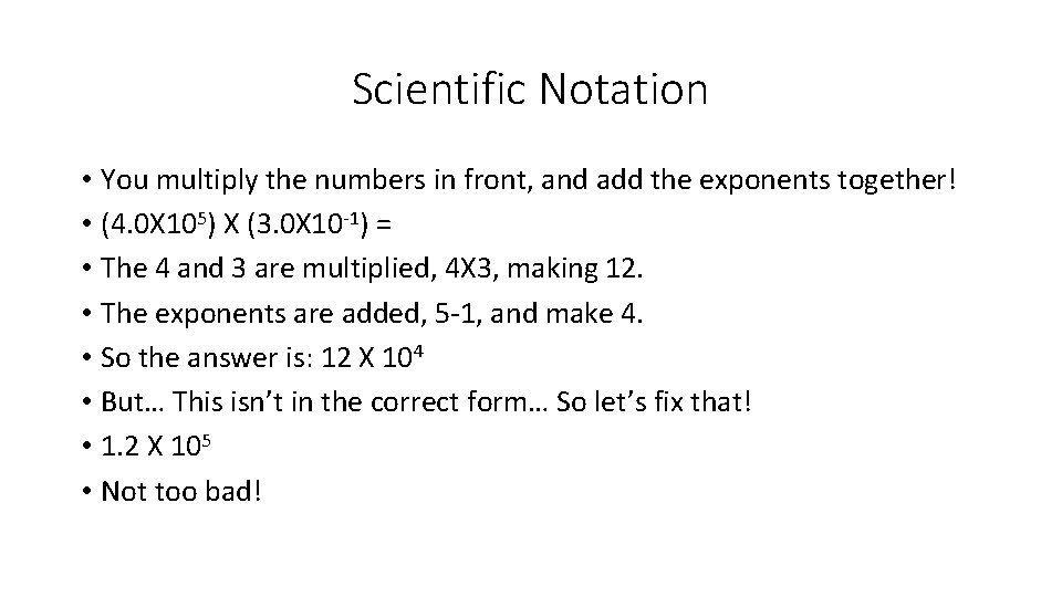 Scientific Notation • You multiply the numbers in front, and add the exponents together!