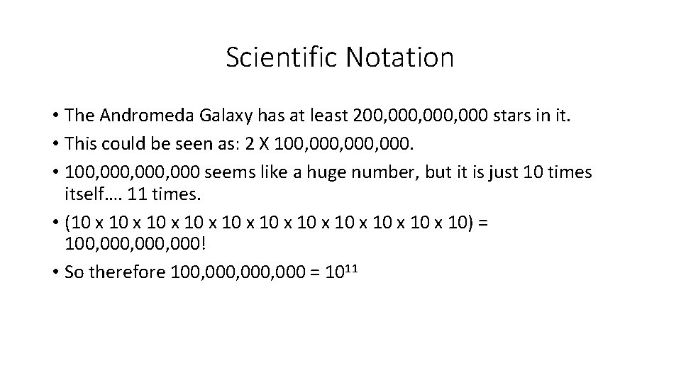 Scientific Notation • The Andromeda Galaxy has at least 200, 000, 000 stars in