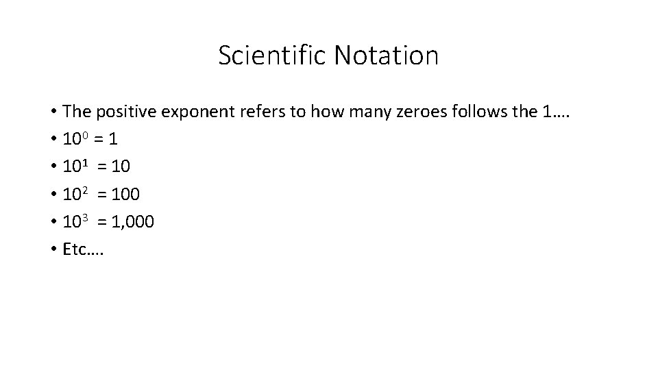 Scientific Notation • The positive exponent refers to how many zeroes follows the 1….