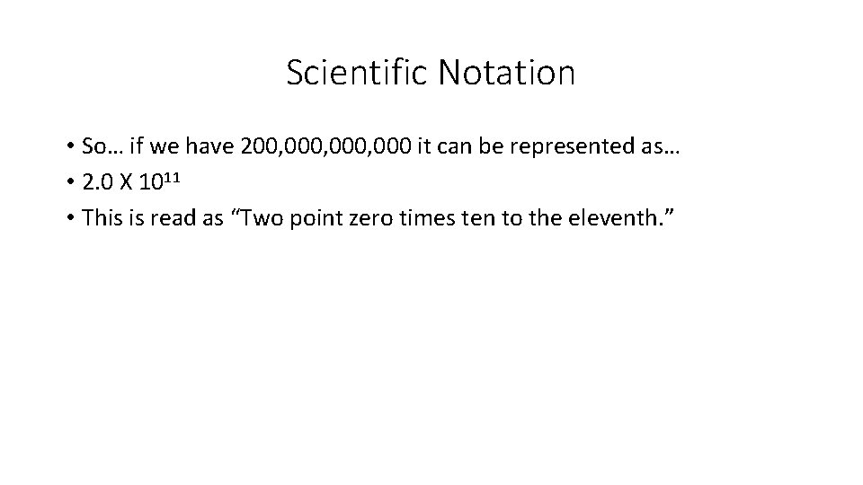 Scientific Notation • So… if we have 200, 000, 000 it can be represented