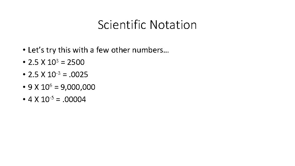 Scientific Notation • Let's try this with a few other numbers… • 2. 5