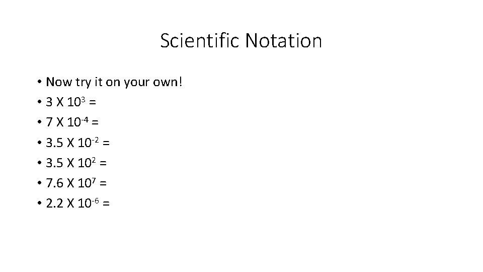 Scientific Notation • Now try it on your own! • 3 X 103 =