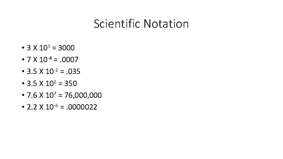 Scientific Notation • 3 X 103 = 3000 • 7 X 10 -4 =.
