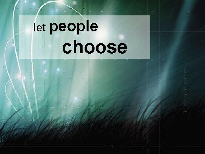 let people choose
