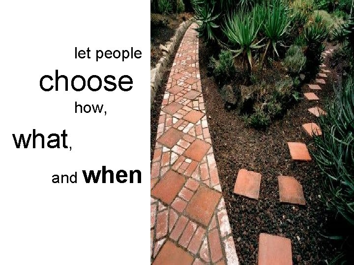 let people choose how, what, and when