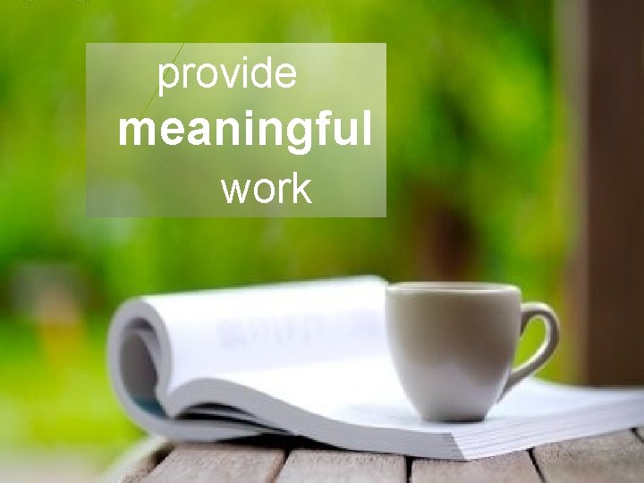 provide meaningful work