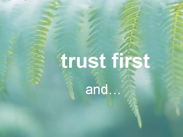 trust first and…