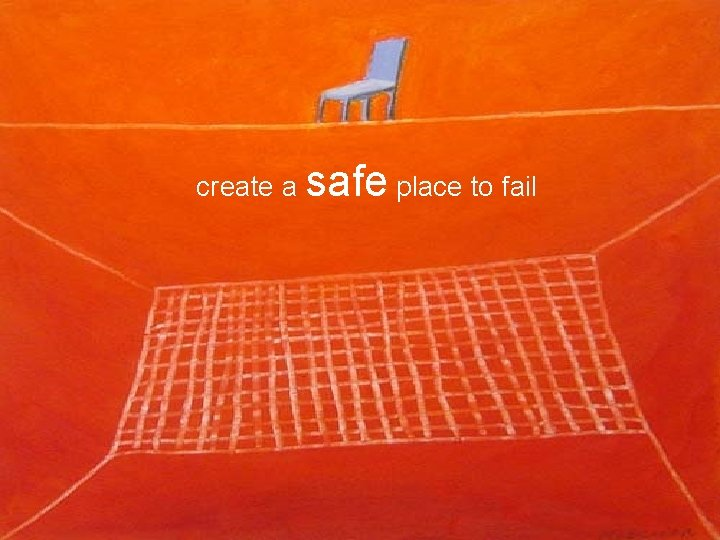 § Teams know HOW! Let them do it! create a safe place to fail