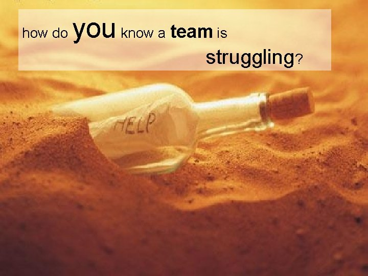 how do you know a team is struggling?