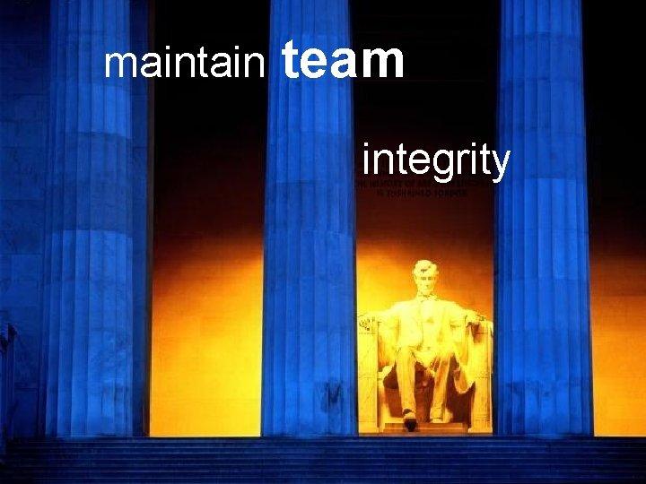 maintain team integrity