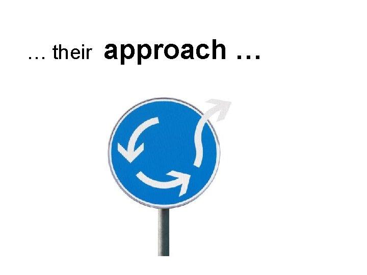 … their approach …