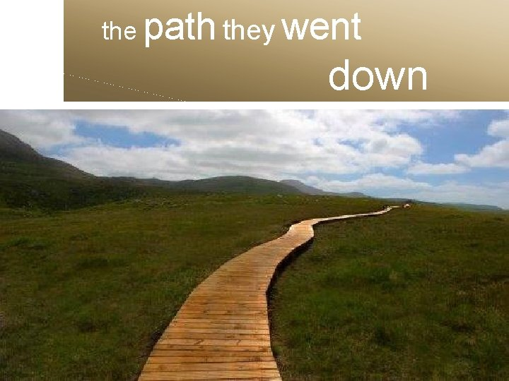 the path they went down