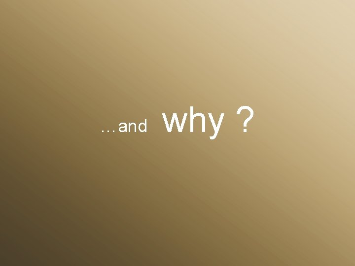…and why ?