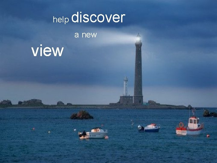 help discover a new view