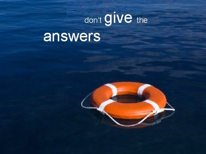 don't answers give the