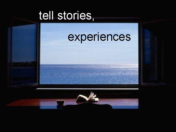 tell stories, § Build the right product experiences