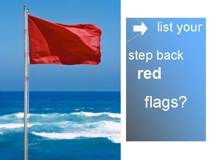 list your step back red flags?