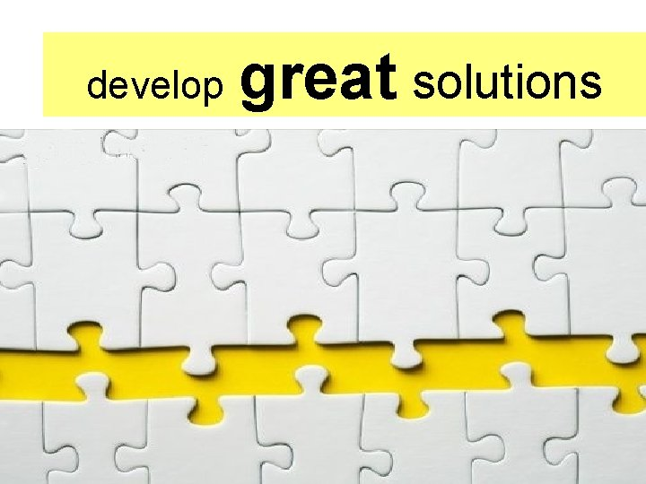 develop great solutions