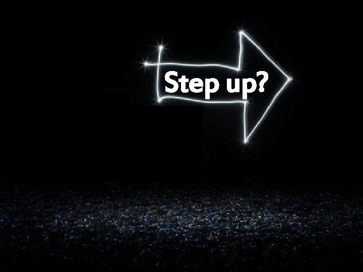 Step up? § On both sides of the business model Step back?