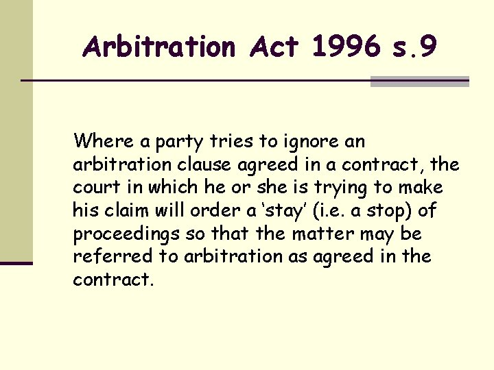 Arbitration Act 1996 s. 9 Where a party tries to ignore an arbitration clause