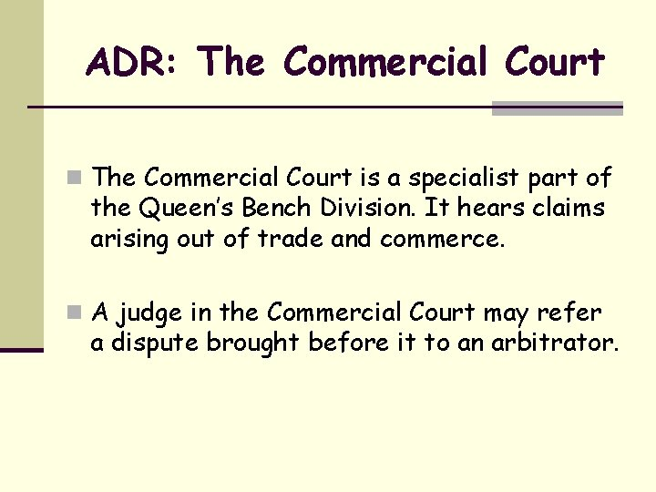 ADR: The Commercial Court n The Commercial Court is a specialist part of the