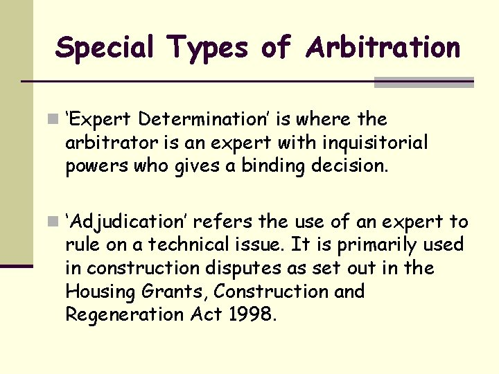 Special Types of Arbitration n 'Expert Determination' is where the arbitrator is an expert