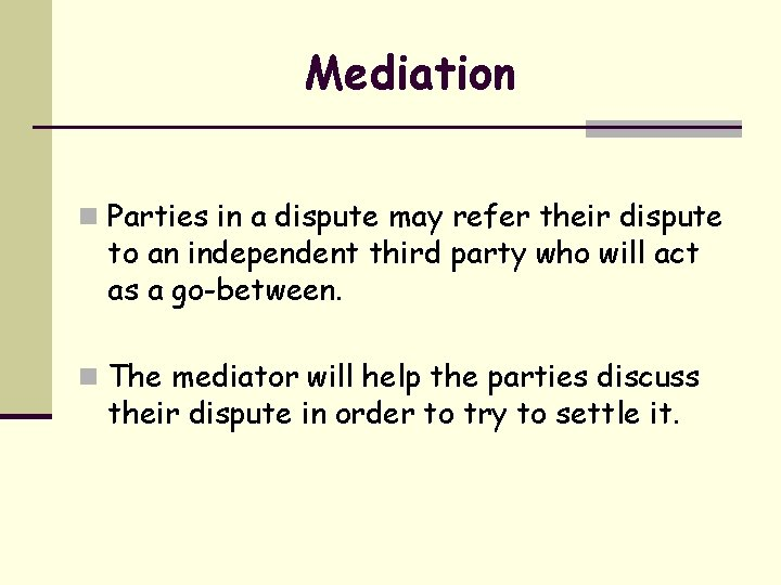 Mediation n Parties in a dispute may refer their dispute to an independent third