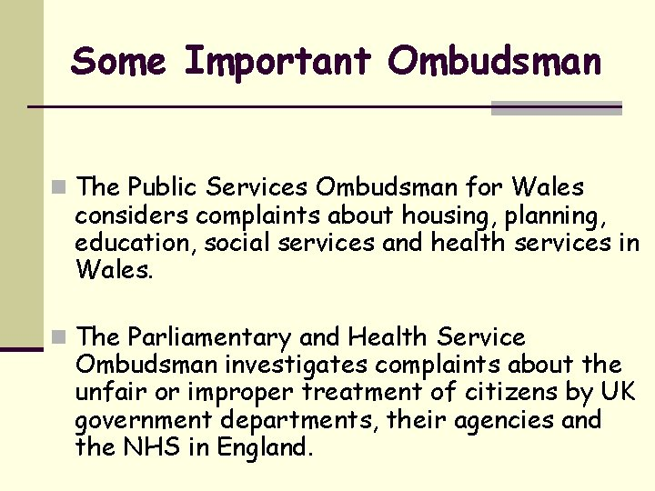 Some Important Ombudsman n The Public Services Ombudsman for Wales considers complaints about housing,