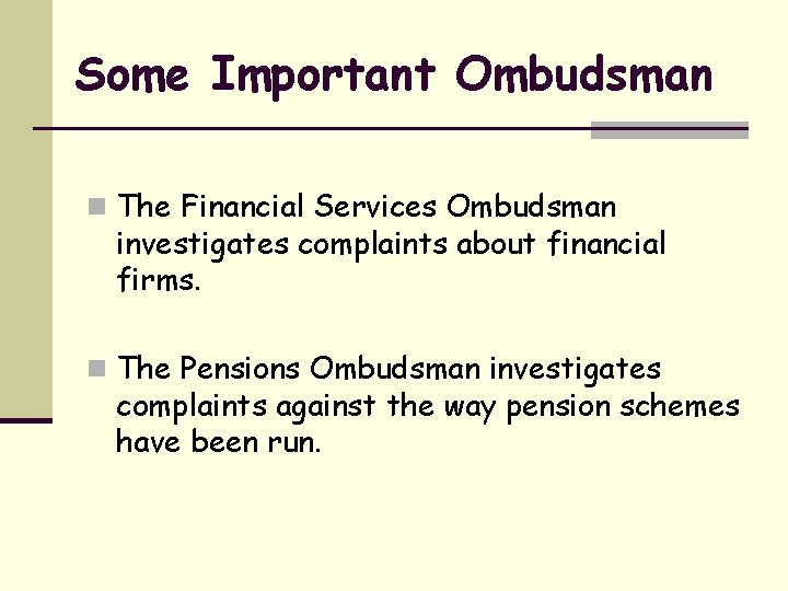 Some Important Ombudsman n The Financial Services Ombudsman investigates complaints about financial firms. n
