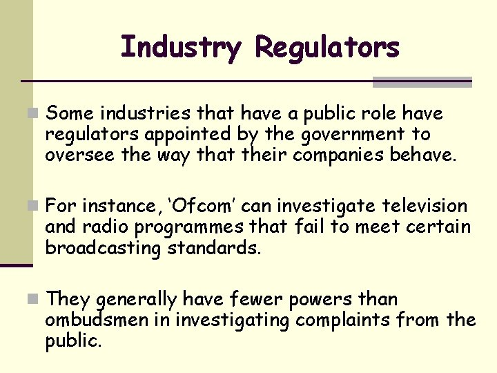Industry Regulators n Some industries that have a public role have regulators appointed by