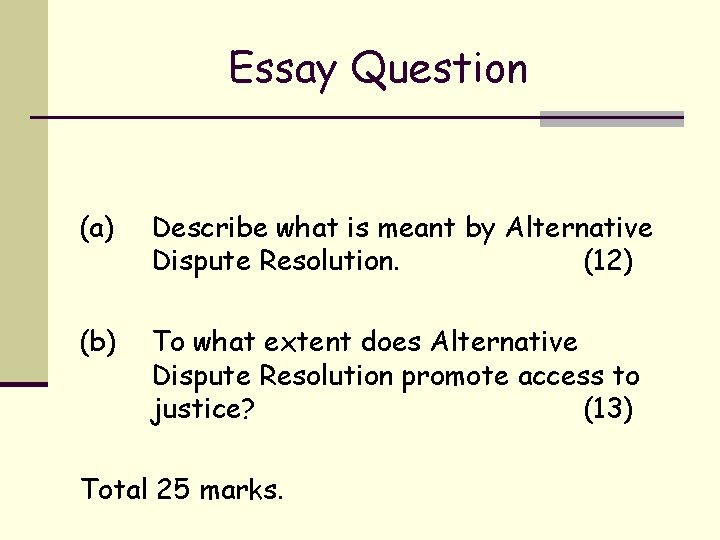 Essay Question (a) Describe what is meant by Alternative Dispute Resolution. (12) (b) To