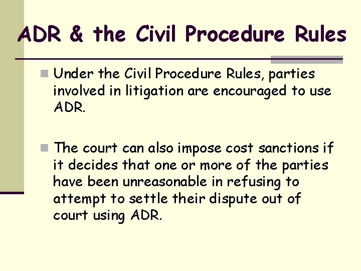 ADR & the Civil Procedure Rules n Under the Civil Procedure Rules, parties involved