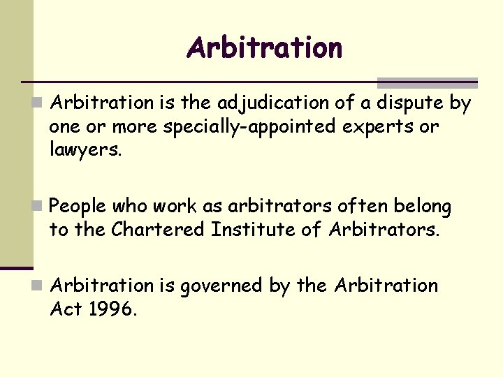 Arbitration n Arbitration is the adjudication of a dispute by one or more specially-appointed
