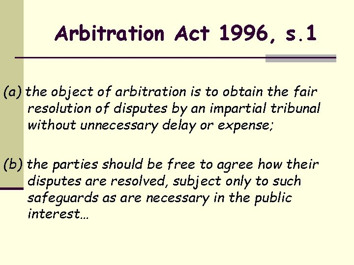 Arbitration Act 1996, s. 1 (a) the object of arbitration is to obtain the