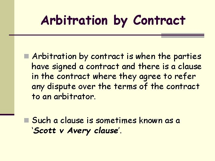 Arbitration by Contract n Arbitration by contract is when the parties have signed a