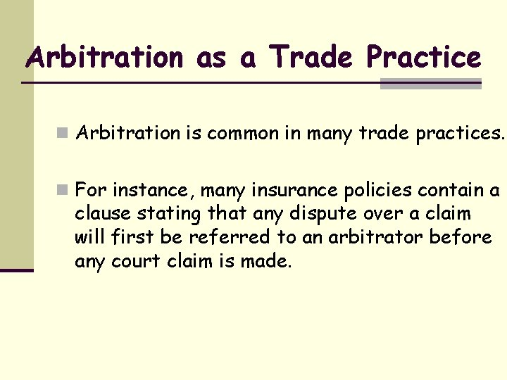 Arbitration as a Trade Practice n Arbitration is common in many trade practices. n
