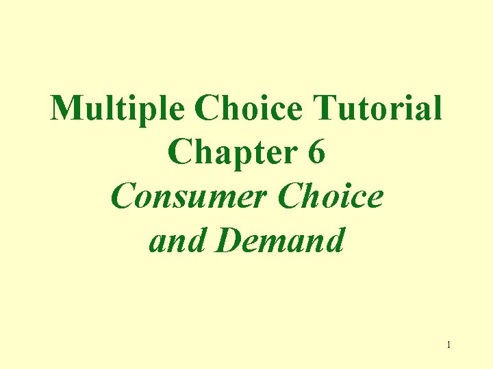 Multiple Choice Tutorial Chapter 6 Consumer Choice and Demand 1