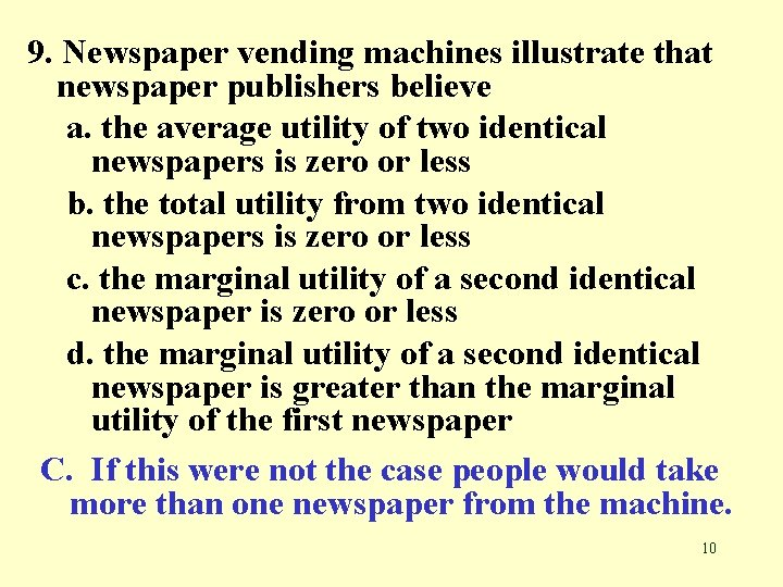 9. Newspaper vending machines illustrate that newspaper publishers believe a. the average utility of