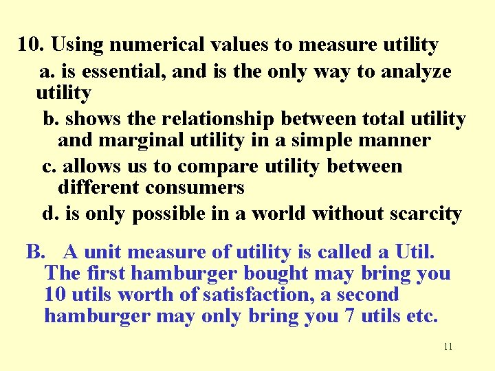 10. Using numerical values to measure utility a. is essential, and is the only