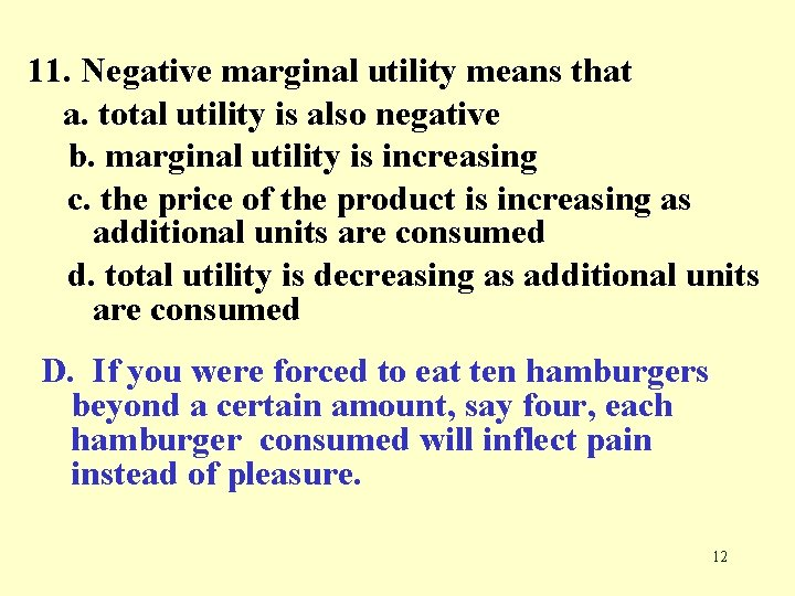 11. Negative marginal utility means that a. total utility is also negative b. marginal